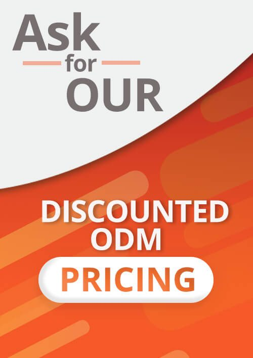 Ask for our Discounted ODM Pricing